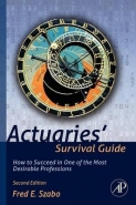 ACTUARIES SURVIVAL GUIDE: HOW TO SUCCEED IN 1 OF THE MOST DESIRABLE PROFESSIONS