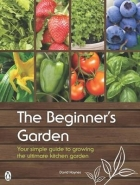 BEGINNERS GARDEN: YOUR SIMPLE GUIDE TO GROWING THE ULTIMATE KITCHEN GARDEN