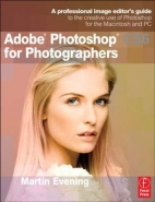 ADOBE PHOTOSHOP CS6 FOR PHOTOGRAPHERS: A PROFESSIONAL IMAGE EDITORS GUIDE TO THE CREATIVE USE OF PHO