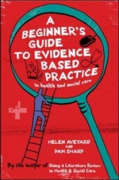 BEGINNERS GUIDE TO EVIDENCE BASED PRACTICE IN HEALTH AND SOCIAL CARE