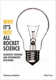 WHY ITS NOT ALL ROCKET SCIENCE: SCIENTIFIC THEORIES AND EXPERIMENTS EXPLAINED