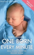 1 BORN EVERY MINUTE: REAL STORIES FROM THE DELIVERY ROOM