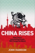 CHINA RISES: HOW CHINAS ASTONISHING GROWTH WILL CHANGE THE WORLD