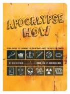 APOCALYPSE HOW: YOUR GUIDE TO TURNING THE END TIMES INTO THE BEST OF TIMES