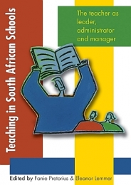 TEACHING IN SA SCHOOLS: THE TEACHERS AS A LEADER ADMINISTRATOR AND MANAGER