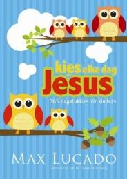 Kies elke dag vir jesus 365 dagstukkies vir kinders h c for Christian kies