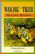 WAKING THE TIGER: HEALING TRAUMA: THE INNATE CAPACITY TO TRANSFORM OVERWHEMING EXPIERIENCES