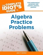 COMPLETE IDIOTS GUIDE TO ALGEBRA PRACTICE PROBLEMS