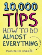 10 000 TIPS: HOW TO DO ALMOST EVERYTHING