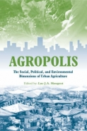 AGROPOLIS: THE SOCIAL POLITICAL AND ENVIRONMENTAL DIMENSIONS OF URBAN AGRICULTURE