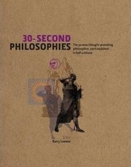 30 SECOND PHILOSOPHIES: THE 50 MOST THOUGHT PROVOKING PHILOSOPHIES EACH EXPLAINED IN HALF A MINUTE (