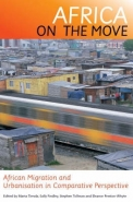 AFRICA ON THE MOVE: AFRICAN MIGRATION AND URBANISATION IN COMPARATIVE PERSPECTIVE