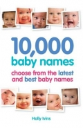 10 000 BABY NAMES: HOW TO CHOOSE THE BEST NAME FOR YOUR BABY