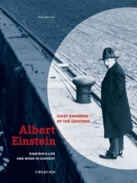 ALBERT EINSTEIN: CHIEF ENGINEER OF THE UNIVERSE: EINSTEINS LIFE AND WORK IN CONTEXT AND DOCUMEN