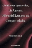 CONTINUOUS SYMMETRIES LIE ALGEBRAS DIFFERENTIAL EQUATIONS AND COMPUTER ALGEBRA