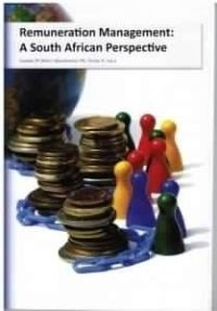 REMUNERATION MANAGEMENT: A SA PERSPECTIVE (REFER ISBN 9780620875769)