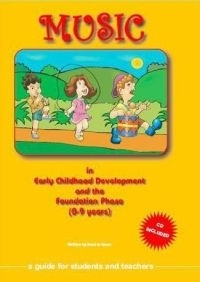 MUSIC IN EARLY CHILDHOOD DEVELOPMENT AND THE FOUNDATION PHASE (CD INCLUDED)