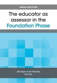 EDUCATOR AS ASSESSOR IN THE FOUNDATION PHASE