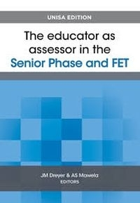 EDUCATOR AS ASSESSOR IN THE SENIOR PHASE AND FET