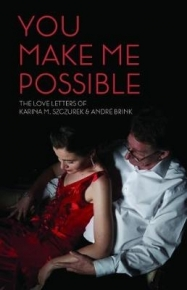 YOU MAKE ME POSSIBLE: THE LOVE LETTERS OF KARINA SZCZUREK AND ANDRE BRINK