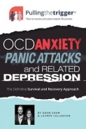 OCD ANXIETY PANIC ATTACKS AND RELATED DEPRESSION: THE DEFINITIVE SURVIVAL AND RECOVERY APPROACH