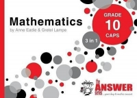 MATHEMATICS GR 10 (3 IN 1) (CAPS) (THE ANSWER SERIES)
