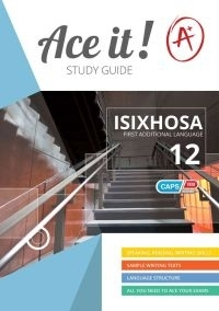 ACE IT ISIXHOSA FIRST ADDITIONAL LANGUAGE GR 12 (STUDY GUIDE)