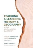 TEACHING AND LEARNING HISTORY AND GEOGRAPHY IN THE SA CLASSROOM