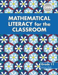 MATHEMATICAL LITERACY FOR THE CLASSROOM GR 11 (LEARNERS BOOK)