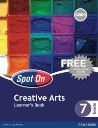 SPOT ON CREATIVE ARTS GR 7 (LEARNERS BOOK)