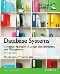 DATABASE SYSTEMS: A PRACTICAL APPROACH TO DESIGN IMPLEMENTATION AND MANAGEMENT (GLOBAL EDITION)