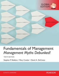 FUNDAMENTALS OF MANAGEMENT: MANAGEMENT MYTHS DEBUNKED! (GLOBAL EDITION)