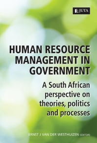 HUMAN RESOURCE MANAGEMENT IN GOVERNMENT: A SA PERSPECTIVE OF THEORIES POLITICS AND PROCESSES