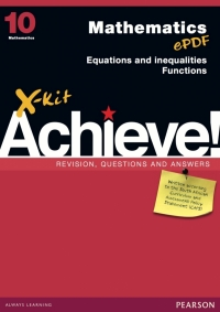 X KIT ACHIEVE! GR 10 MATHEMATICS: EQUATIONS INEQUALITIES AND FUNCTIONS